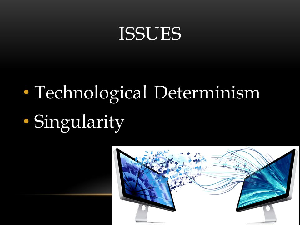 ISSUES Technological Determinism Singularity