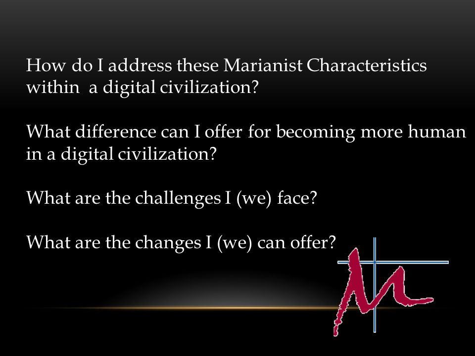 How do I address these Marianist Characteristics within a digital civilization.