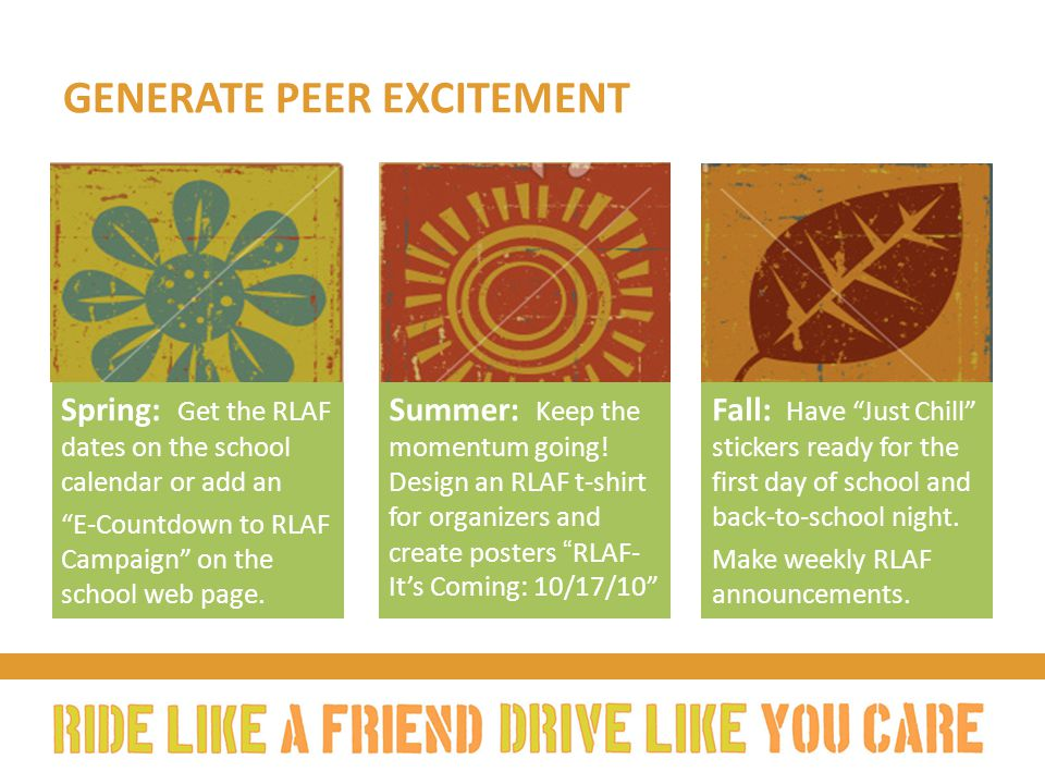 GENERATE PEER EXCITEMENT Spring: Get the RLAF dates on the school calendar or add an E-Countdown to RLAF Campaign on the school web page.