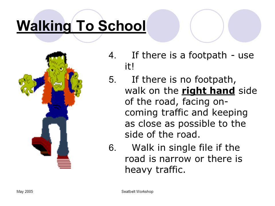 May 2005Seatbelt Workshop Walking To School 1. Stop, look and listen.