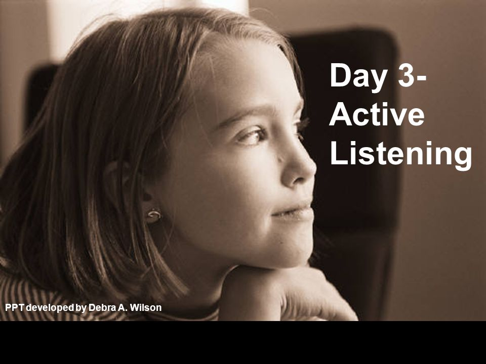 Day 3- Active Listening PPT developed by Debra A. Wilson