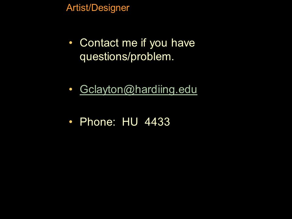 Artist/Designer Contact me if you have questions/problem. Gclayton@hardiing.edu Phone: HU 4433