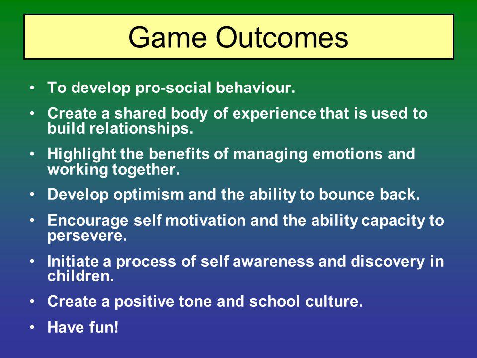 Game Outcomes To develop pro-social behaviour.