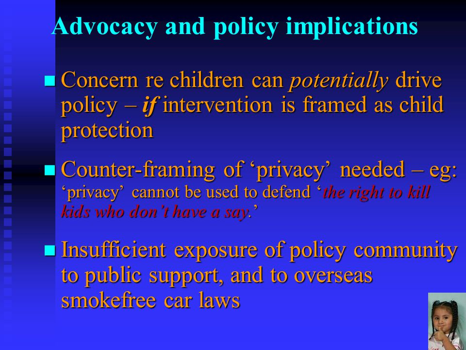 18 Conclusion Smokefree car law for children barely on policy agenda Smokefree car law for children barely on policy agenda Challenge: Laws to protect adults in cars Challenge: Laws to protect adults in cars