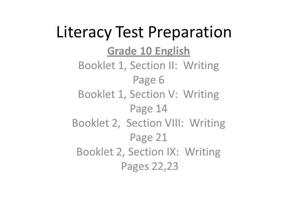 Literacy Test Preparation Grade 10 English Booklet 1, Section II: Writing Page 6 Booklet 1, Section V: Writing Page 14 Booklet 2, Section VIII: Writing Page 21 Booklet 2, Section IX: Writing Pages 22,23