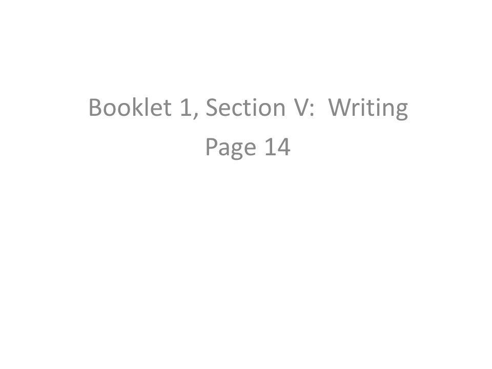 Booklet 1, Section V: Writing Page 14