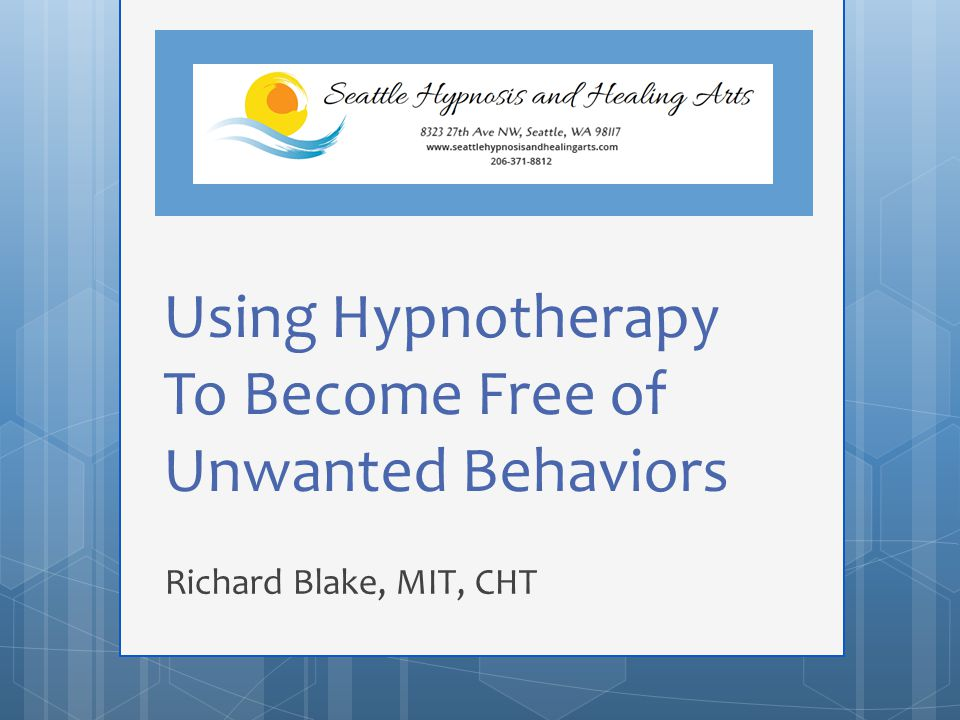 Using Hypnotherapy To Become Free of Unwanted Behaviors Richard Blake, MIT, CHT
