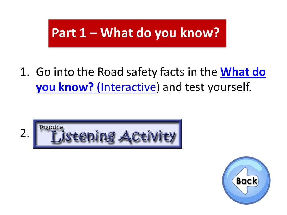 1.Go into the Road safety facts in the What do you know.