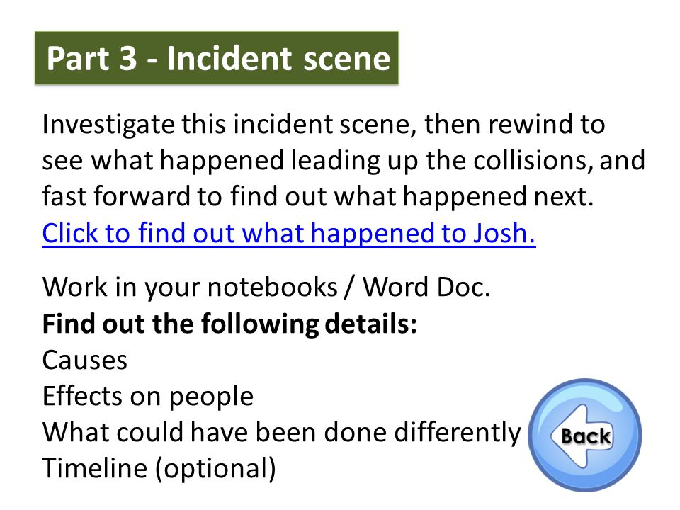 Investigate this incident scene, then rewind to see what happened leading up the collisions, and fast forward to find out what happened next.