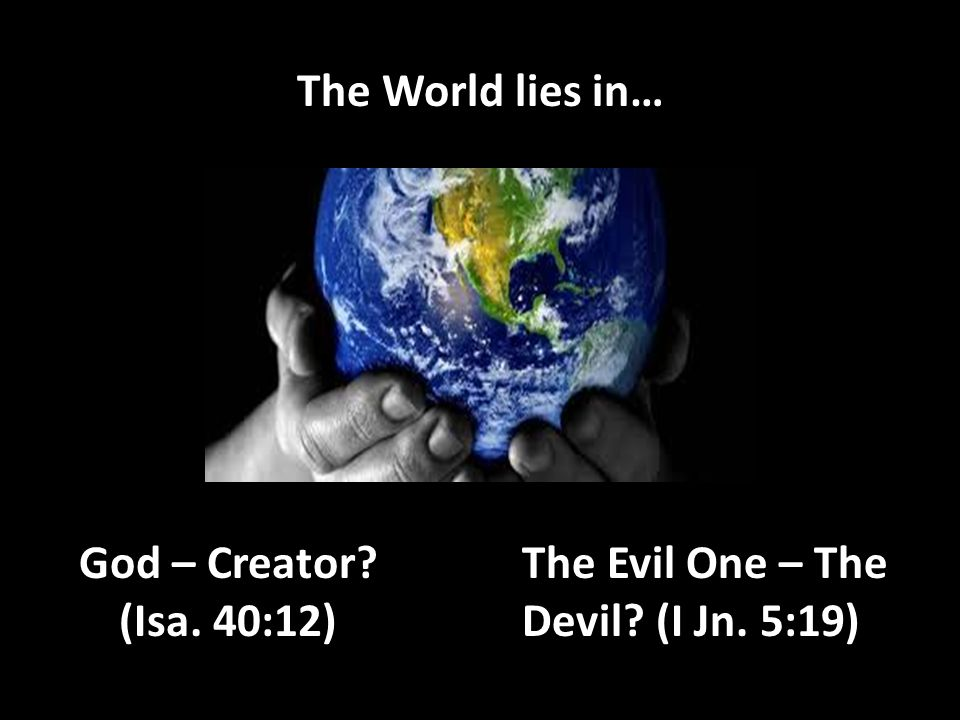 The Devil - the World Blinds the minds of the Unbelieving (2 Cor. 4:3)