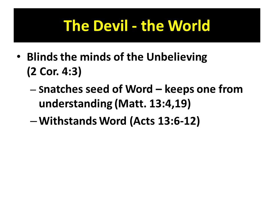 The Devil - the World Blinds the minds of the Unbelieving (2 Cor.