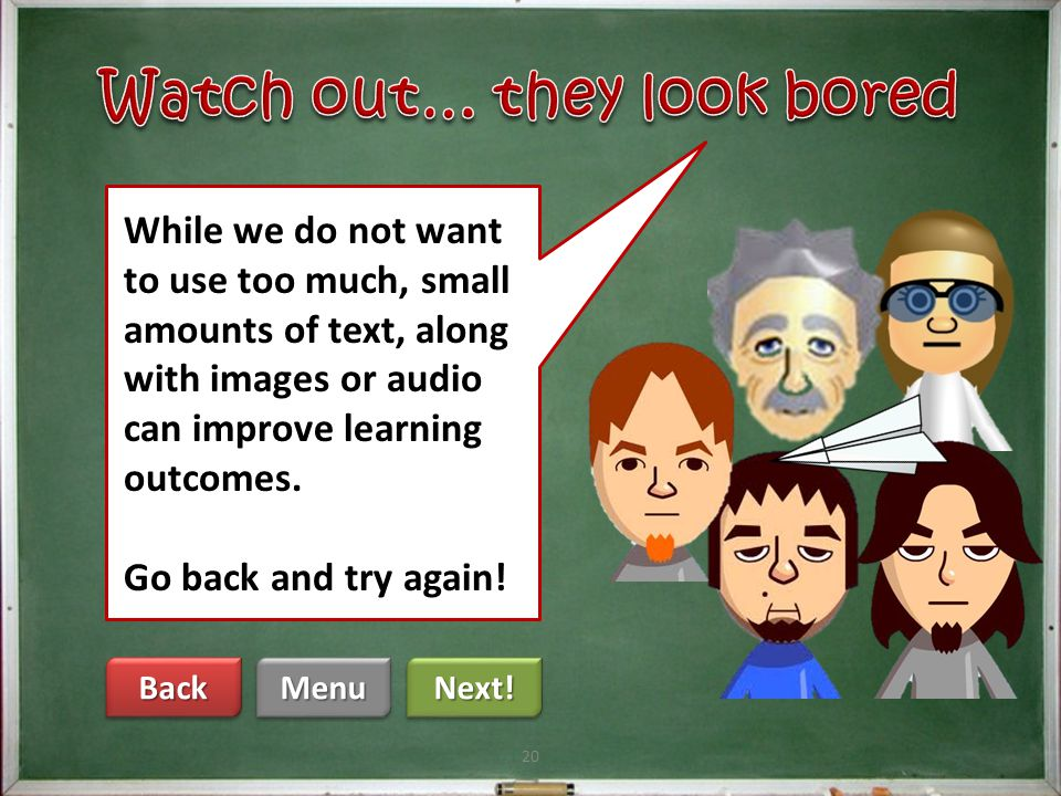"""19 Menu Back Next! That's right. We want to make sure our instructional content is not crowded out by too much """"noise."""" Keep going!"""