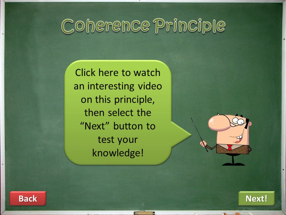 """5 Next! Back Click here to watch a cool video on this principle, then select the """"Next"""" button to test your knowledge! Click here to watch a cool vide"""