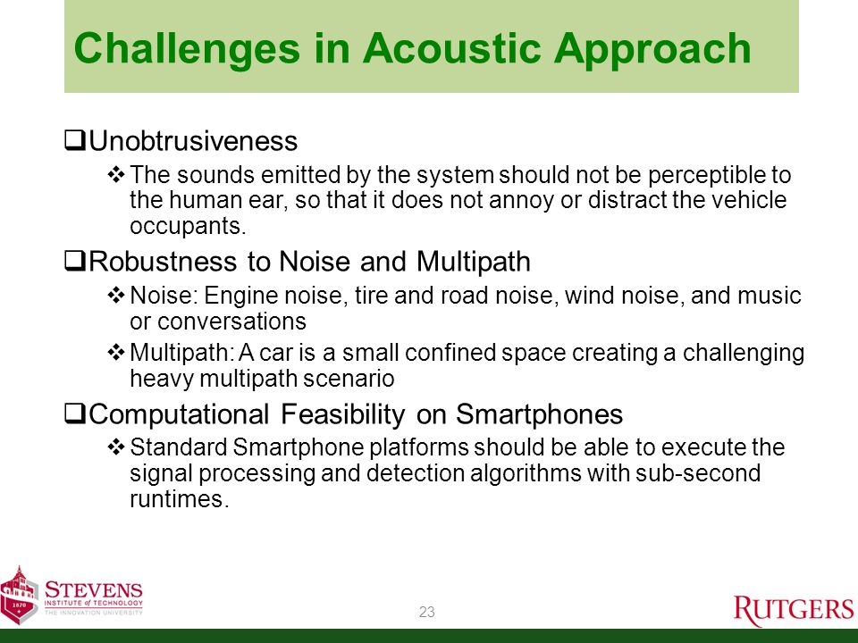Challenges in Acoustic Approach  Unobtrusiveness  The sounds emitted by the system should not be perceptible to the human ear, so that it does not annoy or distract the vehicle occupants.