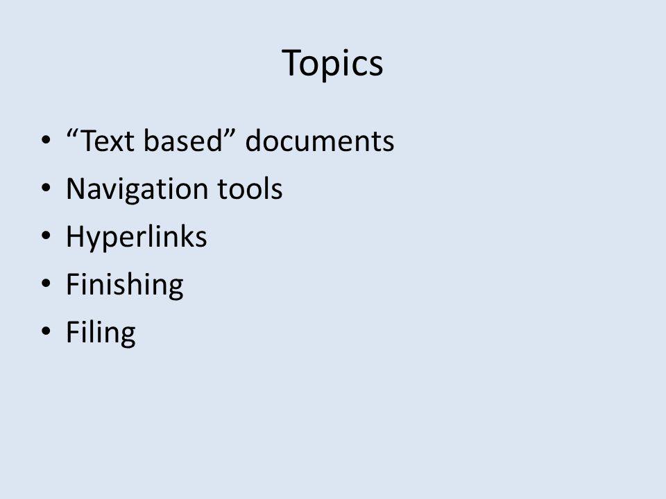 Topics Text based documents Navigation tools Hyperlinks Finishing Filing