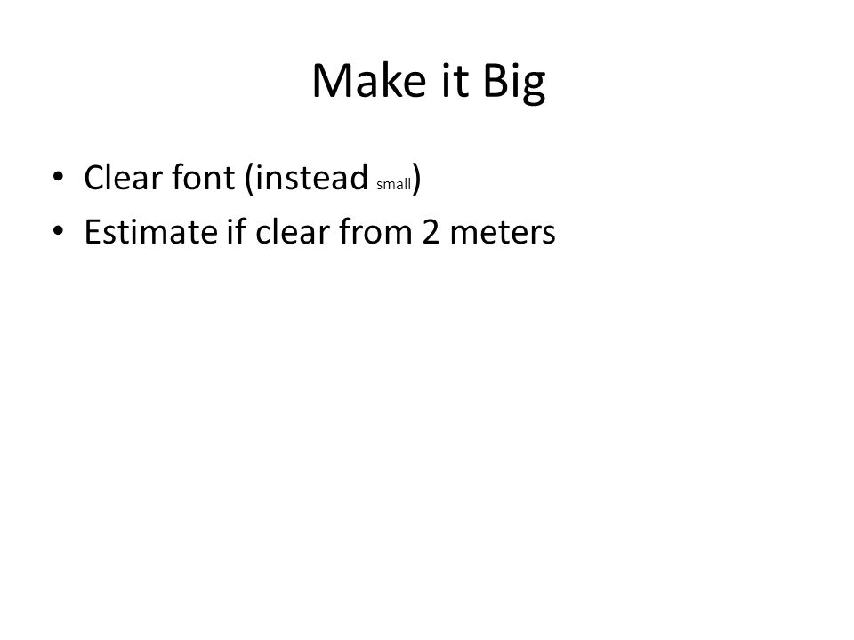 Make it Big Clear font (instead small ) Estimate if clear from 2 meters