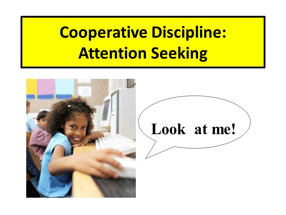 Attention Seeking Some students choose misbehavior to get extra attention.