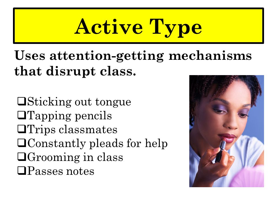Passive Type Attention getting mechanisms rarely disrupt the class.