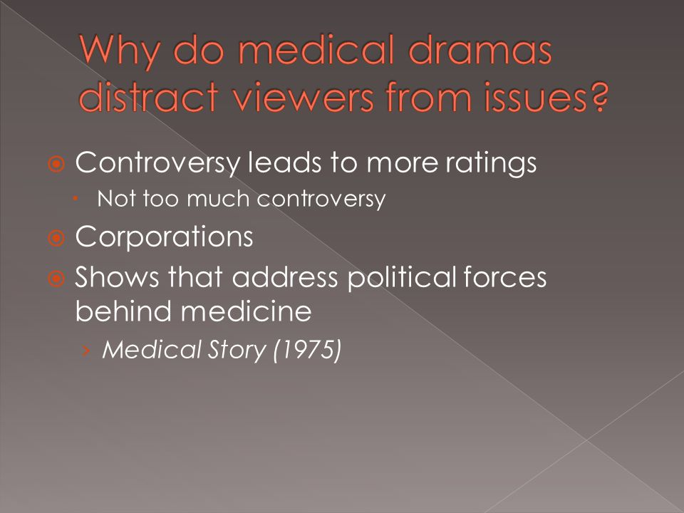  Controversy leads to more ratings  Not too much controversy  Corporations  Shows that address political forces behind medicine › Medical Story (1975)