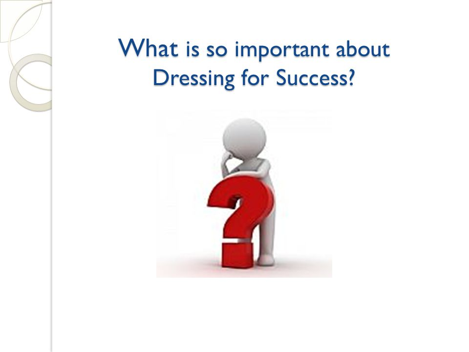 What is so important about Dressing for Success What is so important about Dressing for Success