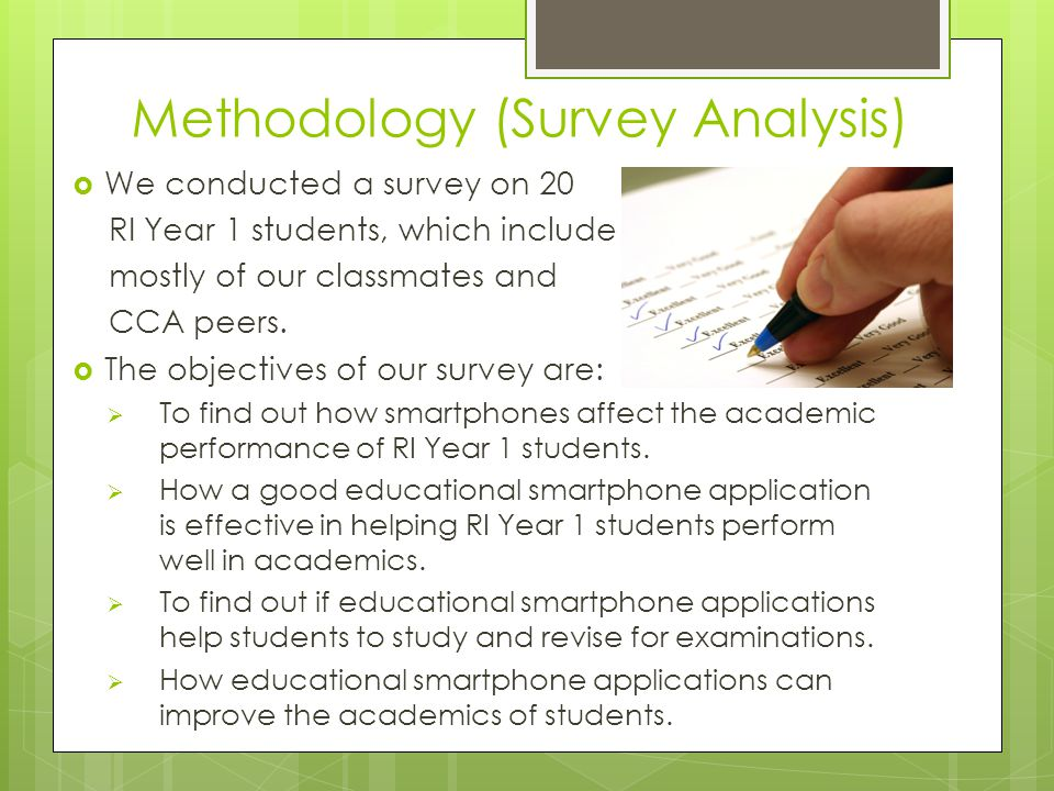 Methodology (Survey Analysis)  We conducted a survey on 20 RI Year 1 students, which include mostly of our classmates and CCA peers.  The objectives