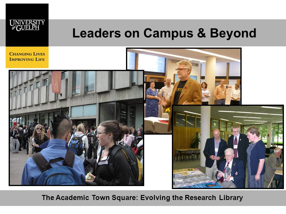 Leaders on Campus & Beyond The Academic Town Square: Evolving the Research Library
