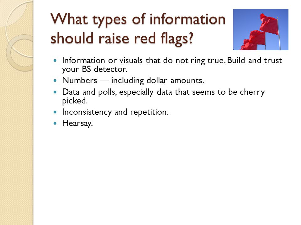 What types of information should raise red flags. Information or visuals that do not ring true.