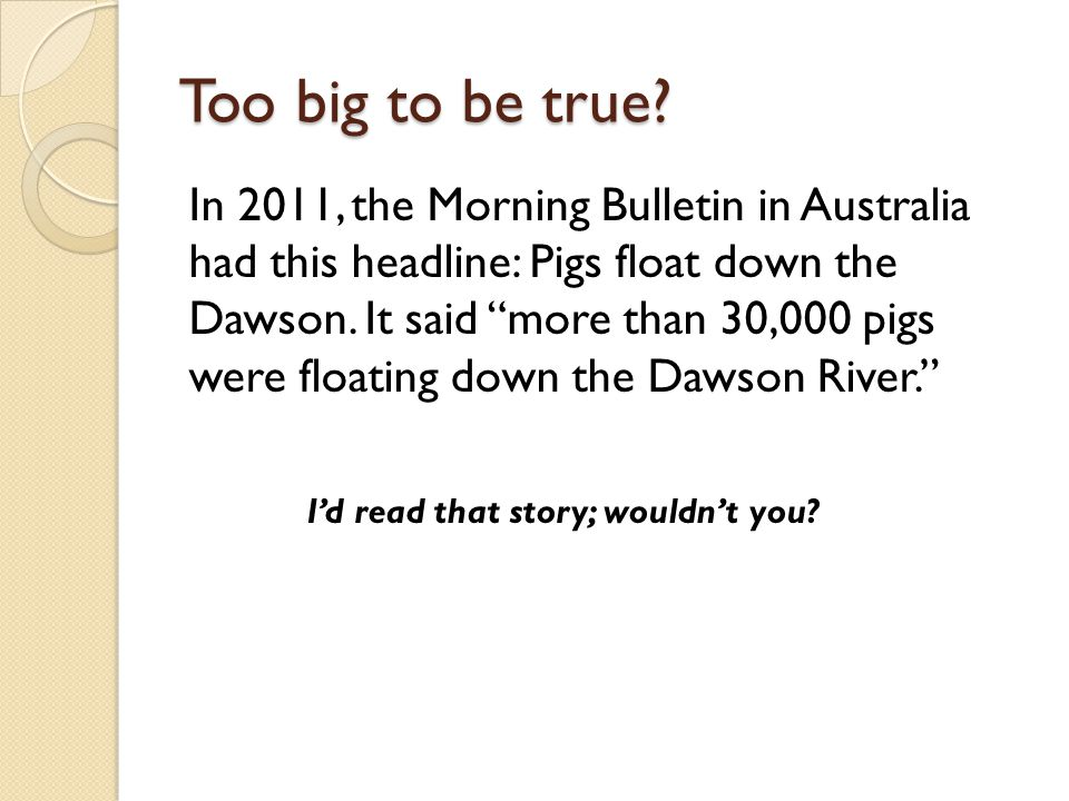 In 2011, the Morning Bulletin in Australia had this headline: Pigs float down the Dawson.