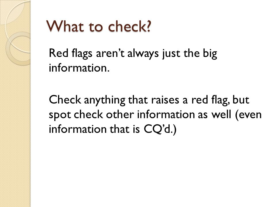 What to check. Red flags aren't always just the big information.