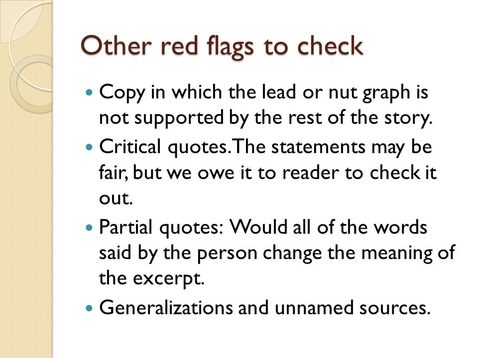 Other red flags to check Copy in which the lead or nut graph is not supported by the rest of the story.