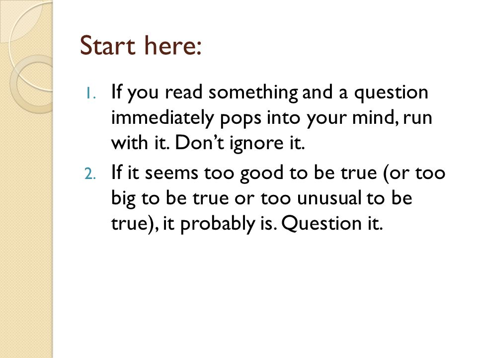 Start here: 1. If you read something and a question immediately pops into your mind, run with it.