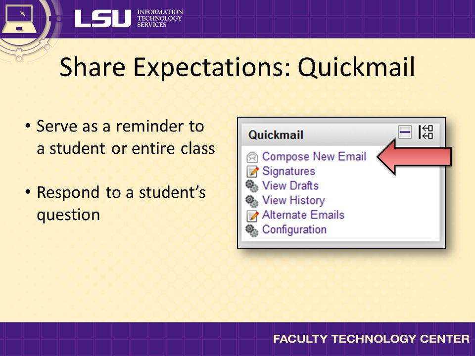Share Expectations: Quickmail Serve as a reminder to a student or entire class Respond to a student's question