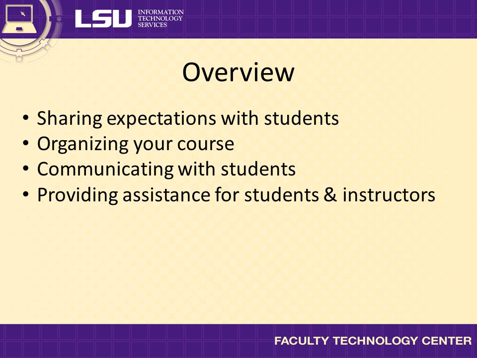 Sharing expectations with students Organizing your course Communicating with students Providing assistance for students & instructors Overview