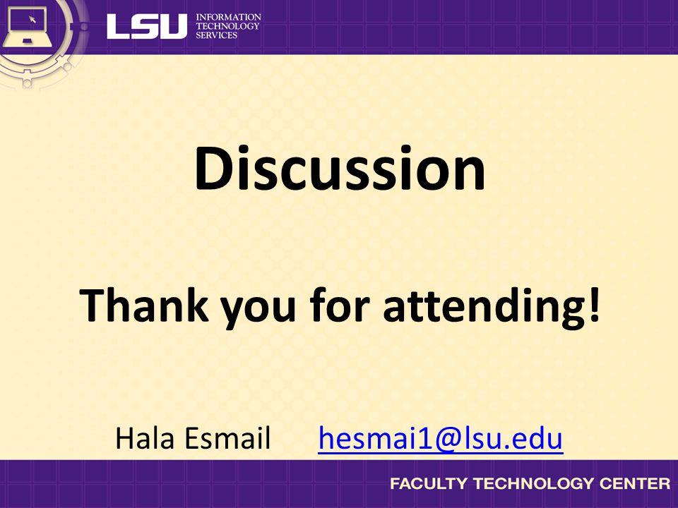Discussion Thank you for attending! Hala Esmail hesmai1@lsu.eduhesmai1@lsu.edu