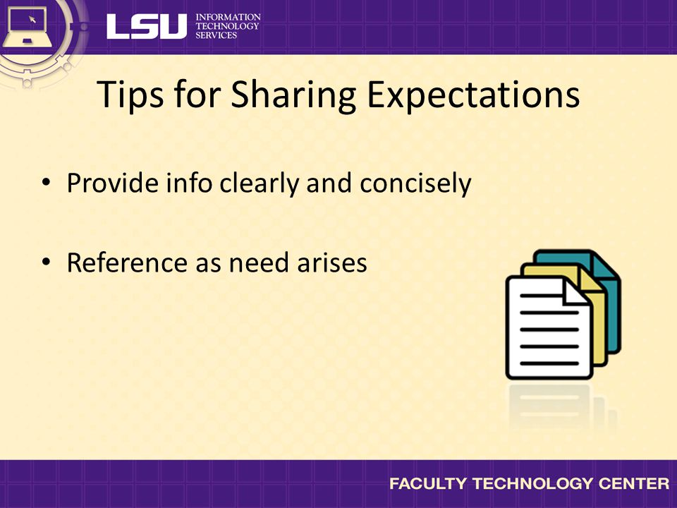 Tips for Sharing Expectations Provide info clearly and concisely Reference as need arises