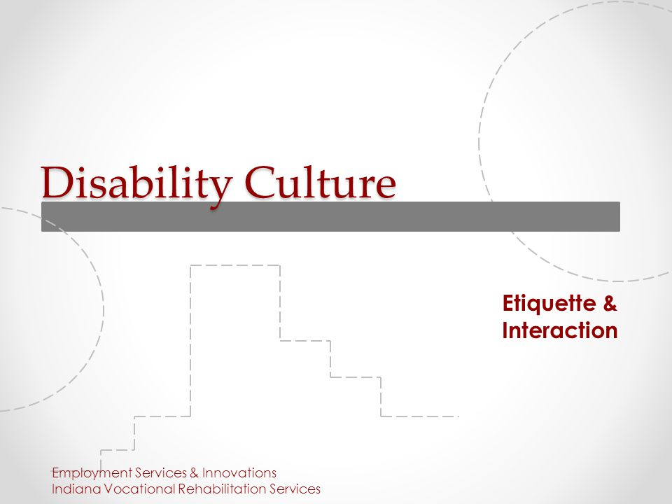 Disability Culture Etiquette & Interaction Employment Services & Innovations Indiana Vocational Rehabilitation Services