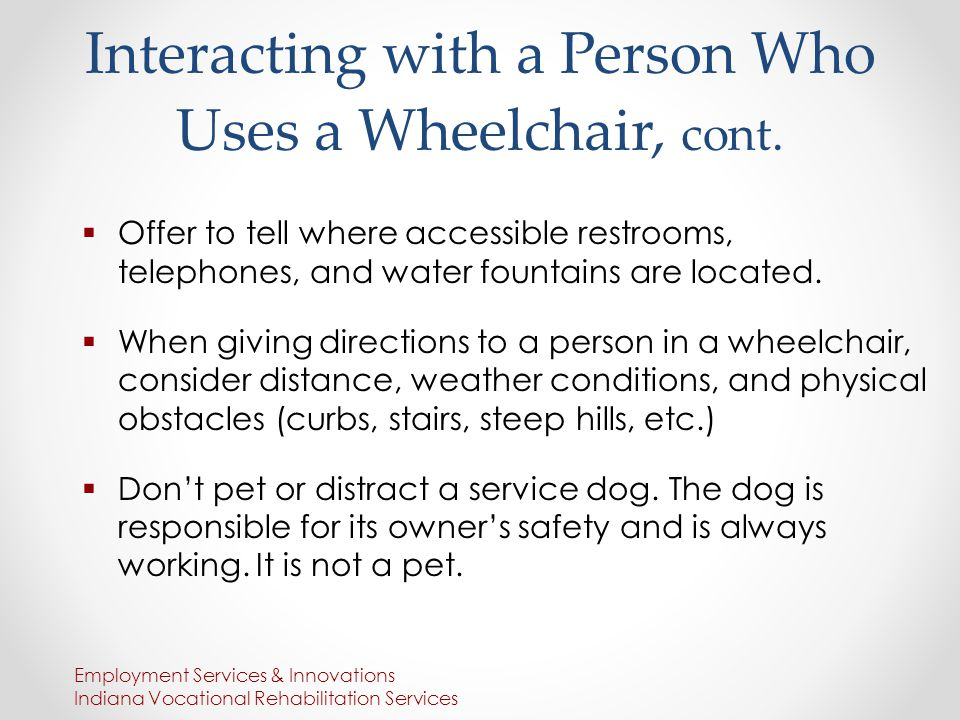 Interacting with a Person Who Uses a Wheelchair, cont.