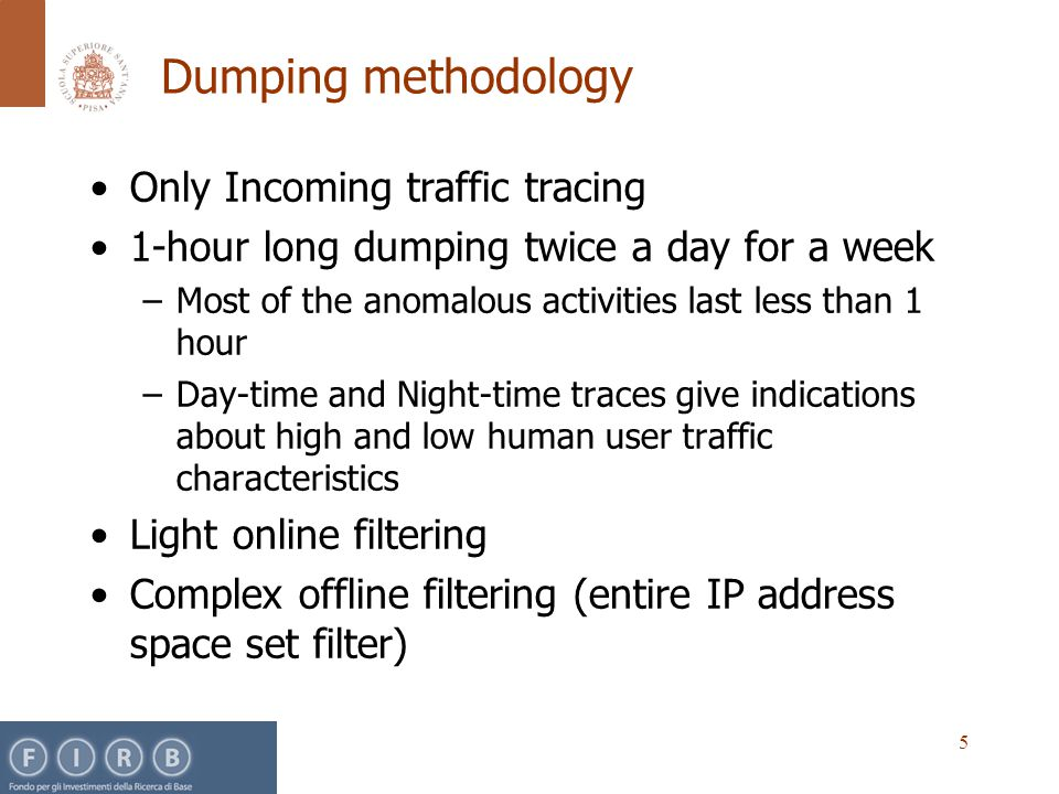 5 Dumping methodology Only Incoming traffic tracing 1-hour long dumping twice a day for a week –Most of the anomalous activities last less than 1 hour