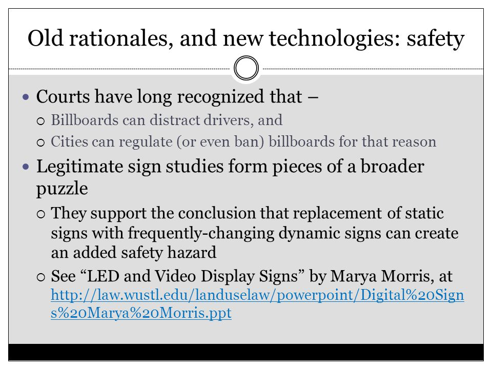 Old rationales, and new technologies: safety Courts have long recognized that –  Billboards can distract drivers, and  Cities can regulate (or even