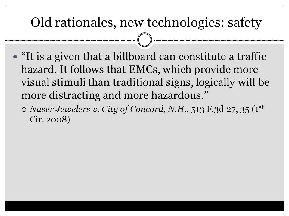 "Old rationales, new technologies: safety ""It is a given that a billboard can constitute a traffic hazard. It follows that EMCs, which provide more vis"