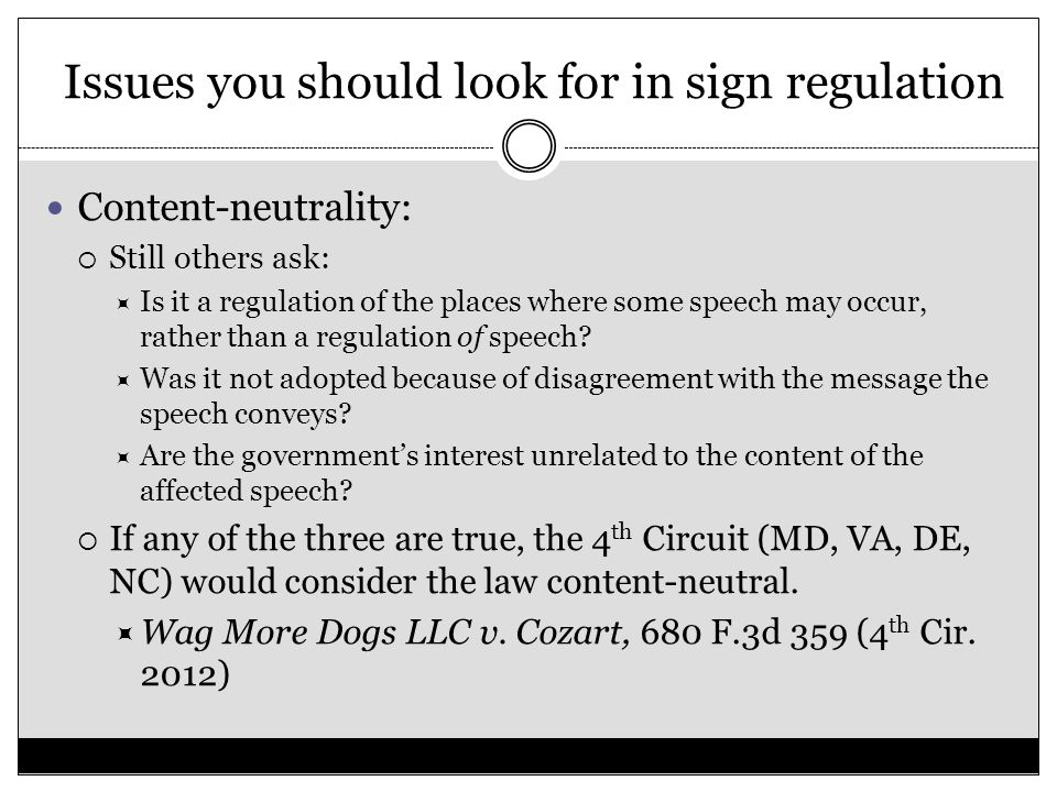 Issues you should look for in sign regulation Content-neutrality:  Still others ask:  Is it a regulation of the places where some speech may occur,