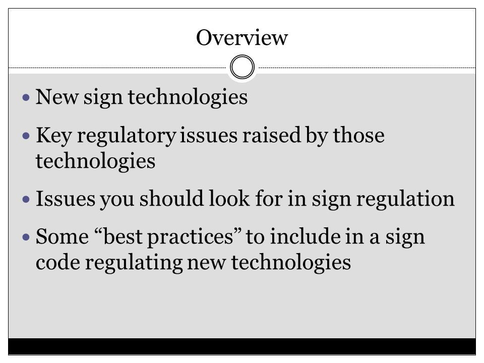"Overview New sign technologies Key regulatory issues raised by those technologies Issues you should look for in sign regulation Some ""best practices"""
