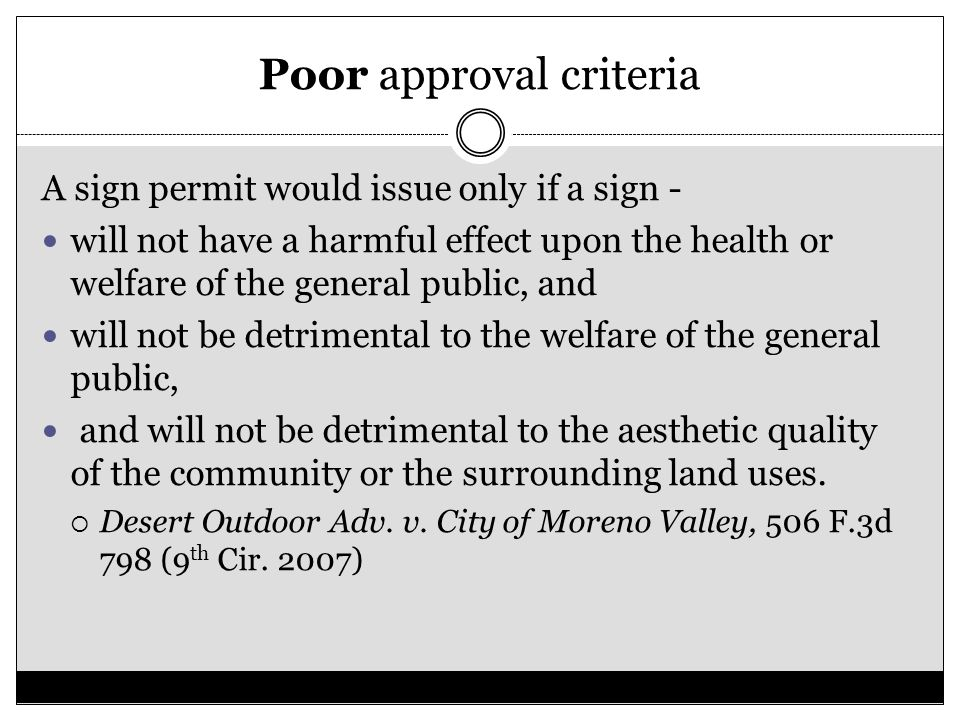 Poor approval criteria A sign permit would issue only if a sign - will not have a harmful effect upon the health or welfare of the general public, and will not be detrimental to the welfare of the general public, and will not be detrimental to the aesthetic quality of the community or the surrounding land uses.