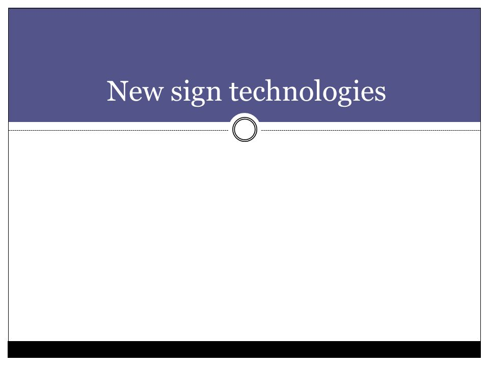 New sign technologies