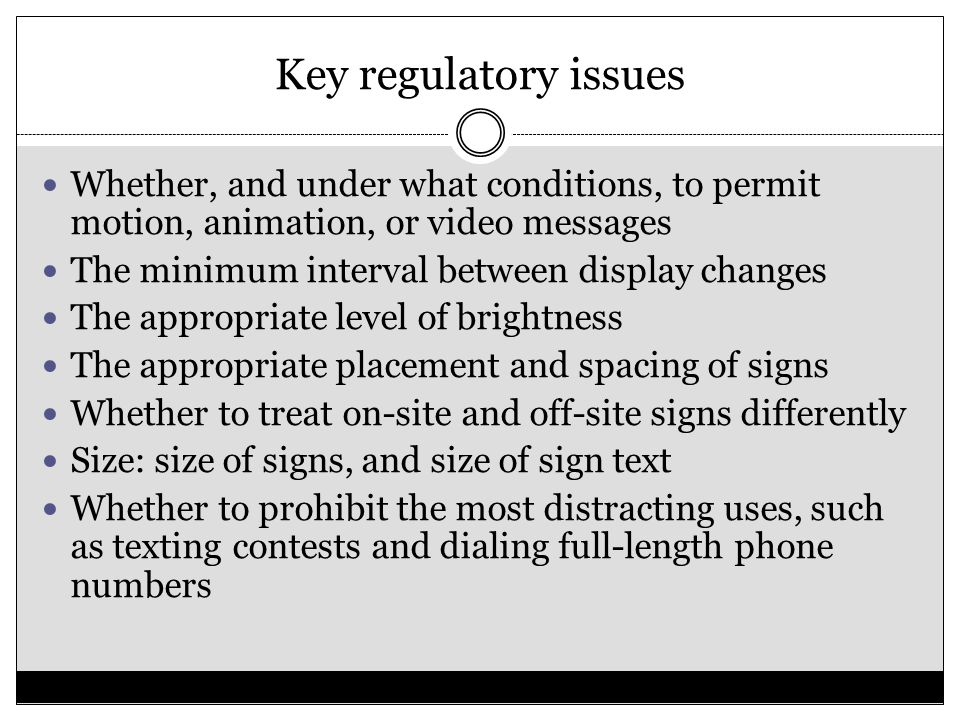 Key regulatory issues Whether, and under what conditions, to permit motion, animation, or video messages The minimum interval between display changes