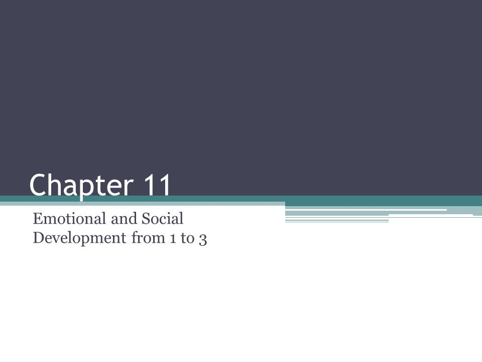 Chapter 11 Emotional and Social Development from 1 to 3