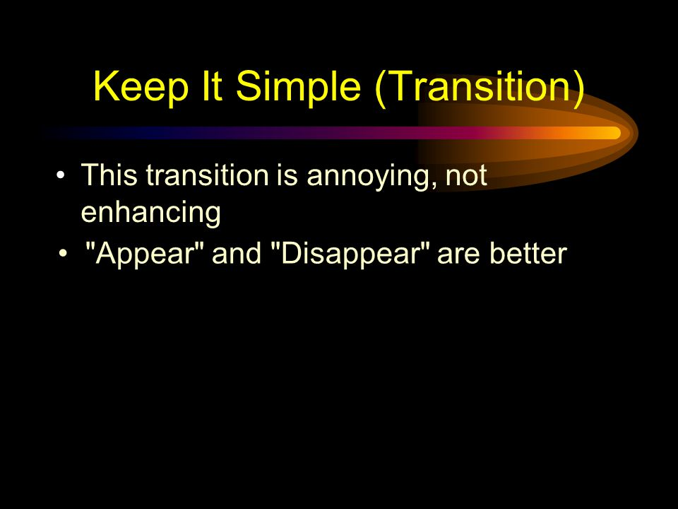 Keep It Simple (Sound) Sound effects may distract too Use sound only when necessary