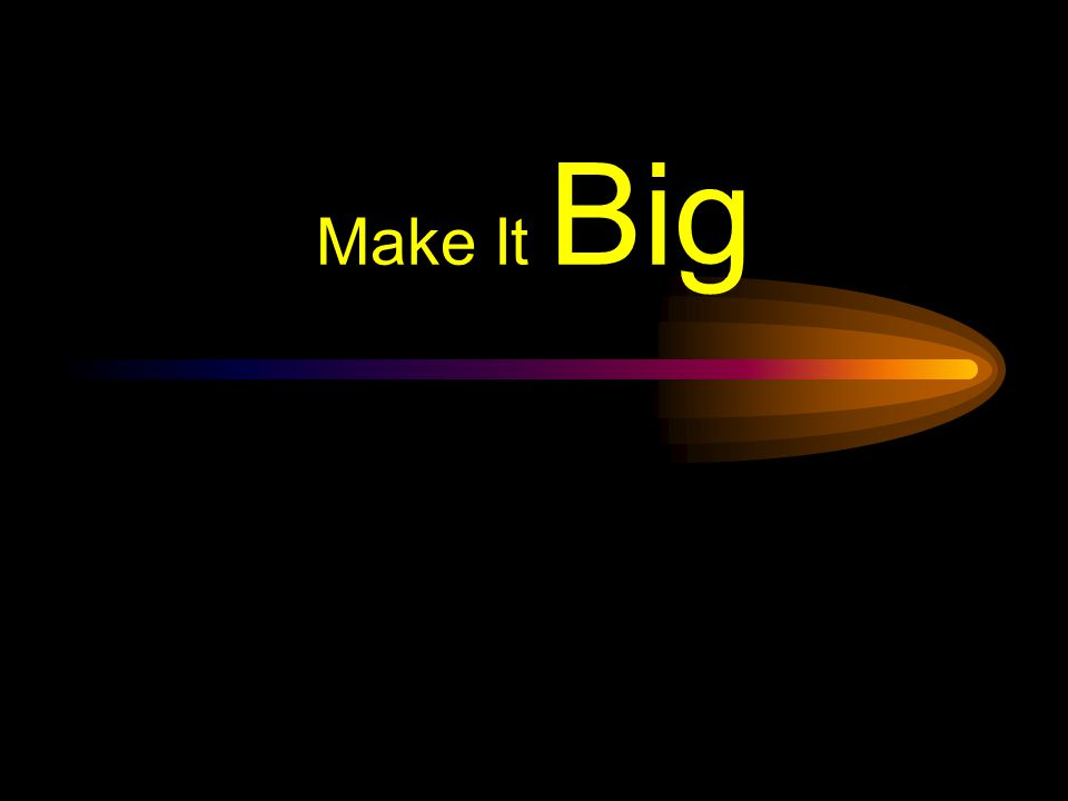 Make It Clear (Size) Size implies importance