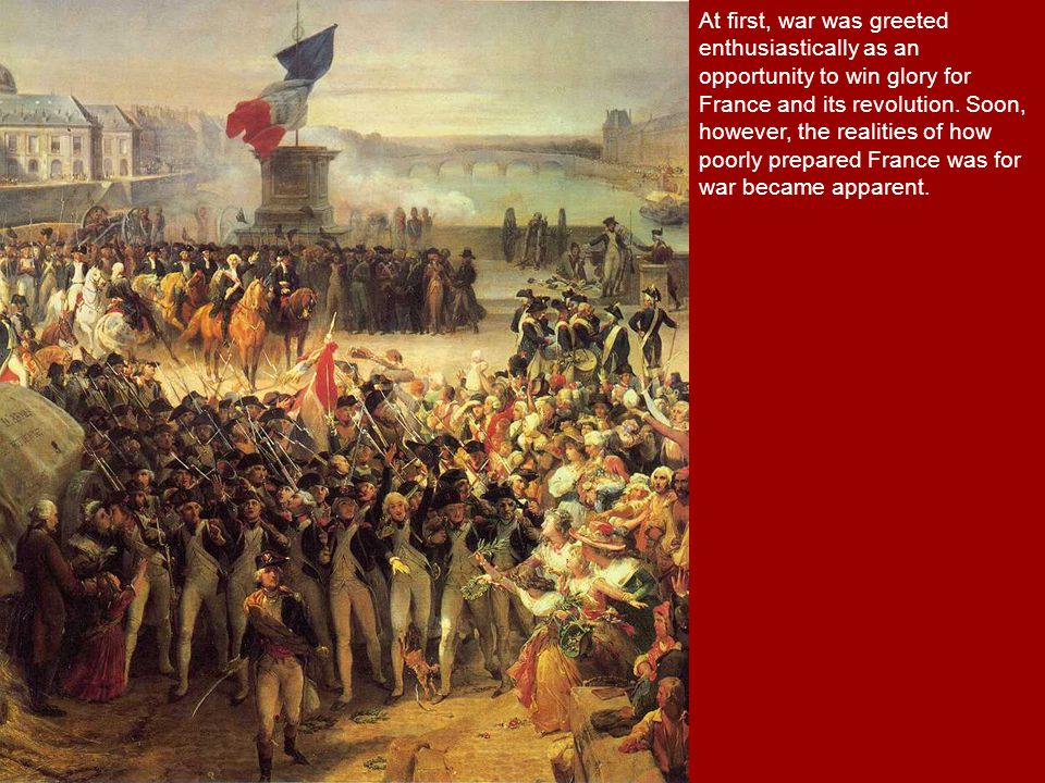 At first, war was greeted enthusiastically as an opportunity to win glory for France and its revolution.
