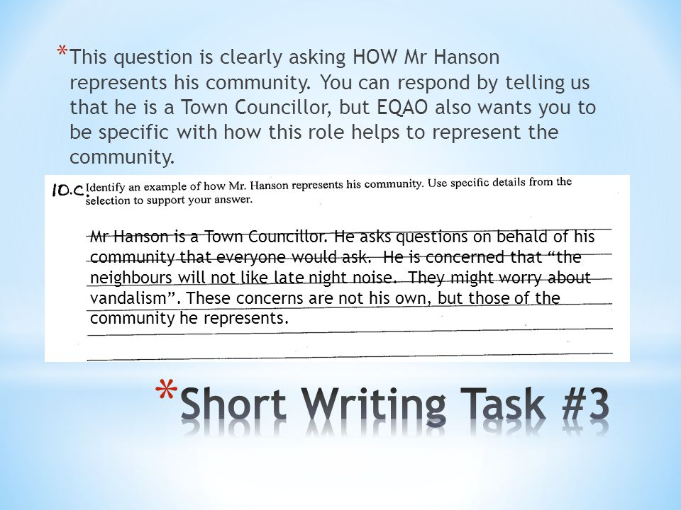 * This question is clearly asking HOW Mr Hanson represents his community. You can respond by telling us that he is a Town Councillor, but EQAO also wa
